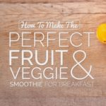 Perfect-Fruit-And-Veggie-Smoothie